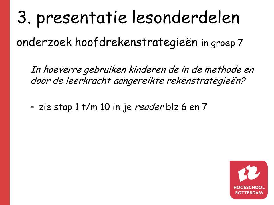 3. presentatie lesonderdelen onderzoek hoofdrekenstrategieën in groep 7 In hoeverre gebruiken kinderen de in de methode en door de leerkracht aangerei