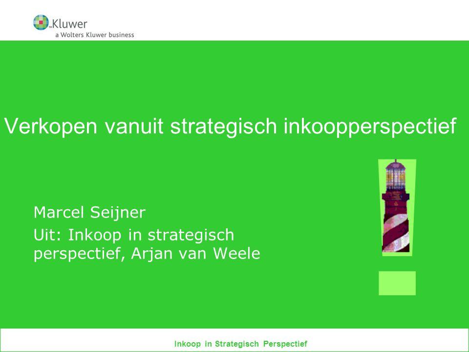 Inkoop in Strategisch Perspectief Verkopen vanuit strategisch inkoopperspectief Marcel Seijner Uit: Inkoop in strategisch perspectief, Arjan van Weele