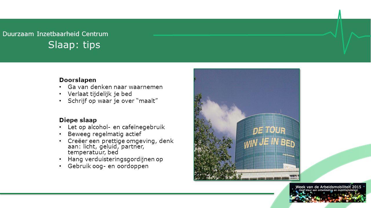"""Duurzaam Inzetbaarheid Centrum Slaap: tips Doorslapen Ga van denken naar waarnemen Verlaat tijdelijk je bed Schrijf op waar je over """"maalt"""" Diepe slaa"""