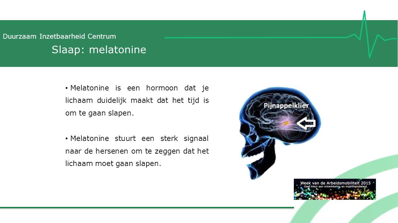 Duurzaam Inzetbaarheid Centrum Slaap: melatonine Melatonine is een hormoon dat je lichaam duidelijk maakt dat het tijd is om te gaan slapen. Melatonin
