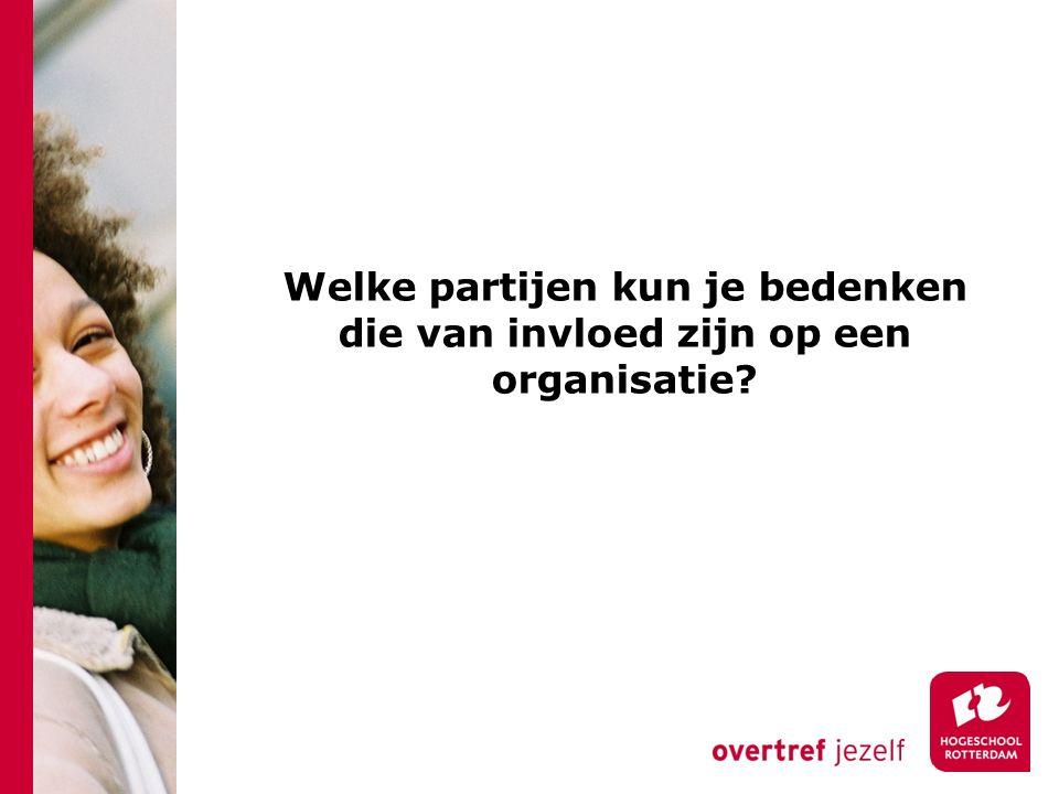 Welke partijen kun je bedenken die van invloed zijn op een organisatie?