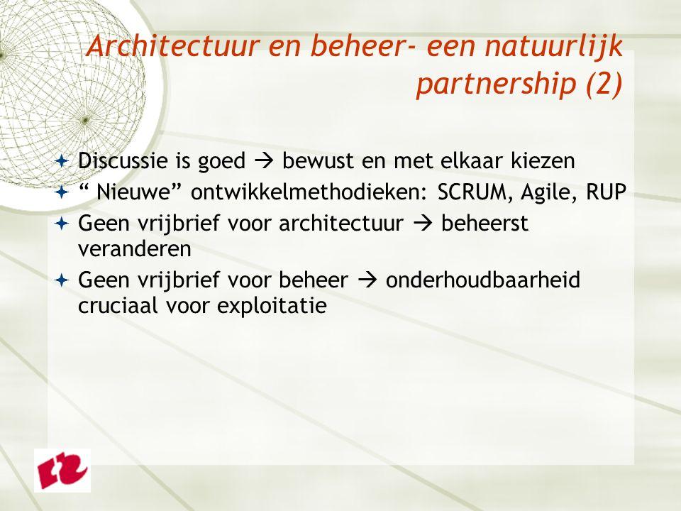 Architectuur en beheer- een natuurlijk partnership (2)  Discussie is goed  bewust en met elkaar kiezen  Nieuwe ontwikkelmethodieken: SCRUM, Agile, RUP  Geen vrijbrief voor architectuur  beheerst veranderen  Geen vrijbrief voor beheer  onderhoudbaarheid cruciaal voor exploitatie