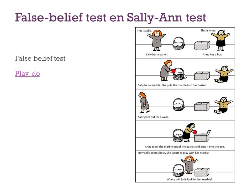 False-belief test en Sally-Ann test False belief test Play-do