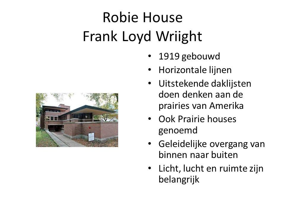 Robie House Frank Loyd Wriight 1919 gebouwd Horizontale lijnen Uitstekende daklijsten doen denken aan de prairies van Amerika Ook Prairie houses genoemd Geleidelijke overgang van binnen naar buiten Licht, lucht en ruimte zijn belangrijk