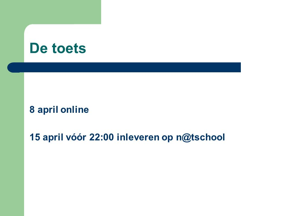 De toets 8 april online 15 april vóór 22:00 inleveren op n@tschool