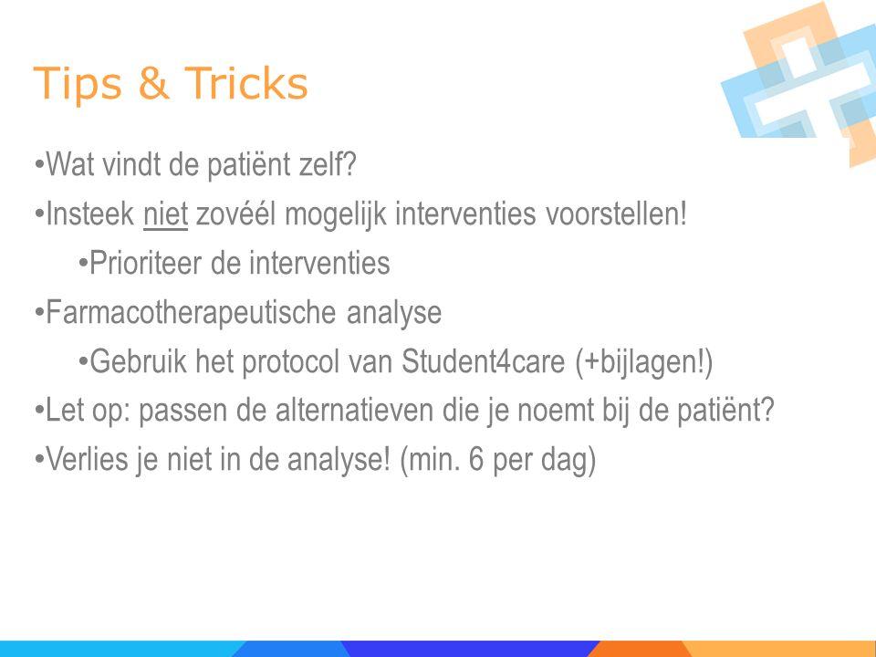 Tips & Tricks Wat vindt de patiënt zelf? Insteek niet zovéél mogelijk interventies voorstellen! Prioriteer de interventies Farmacotherapeutische analy