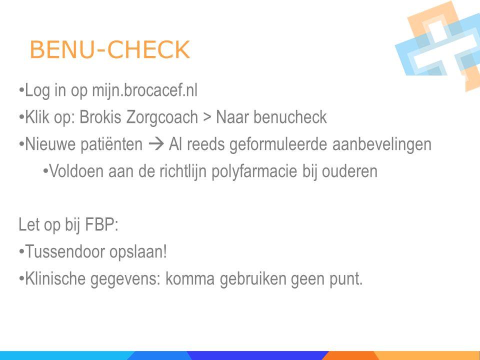 BENU-CHECK Log in op mijn.brocacef.nl Klik op: Brokis Zorgcoach > Naar benucheck Nieuwe patiënten  Al reeds geformuleerde aanbevelingen Voldoen aan d