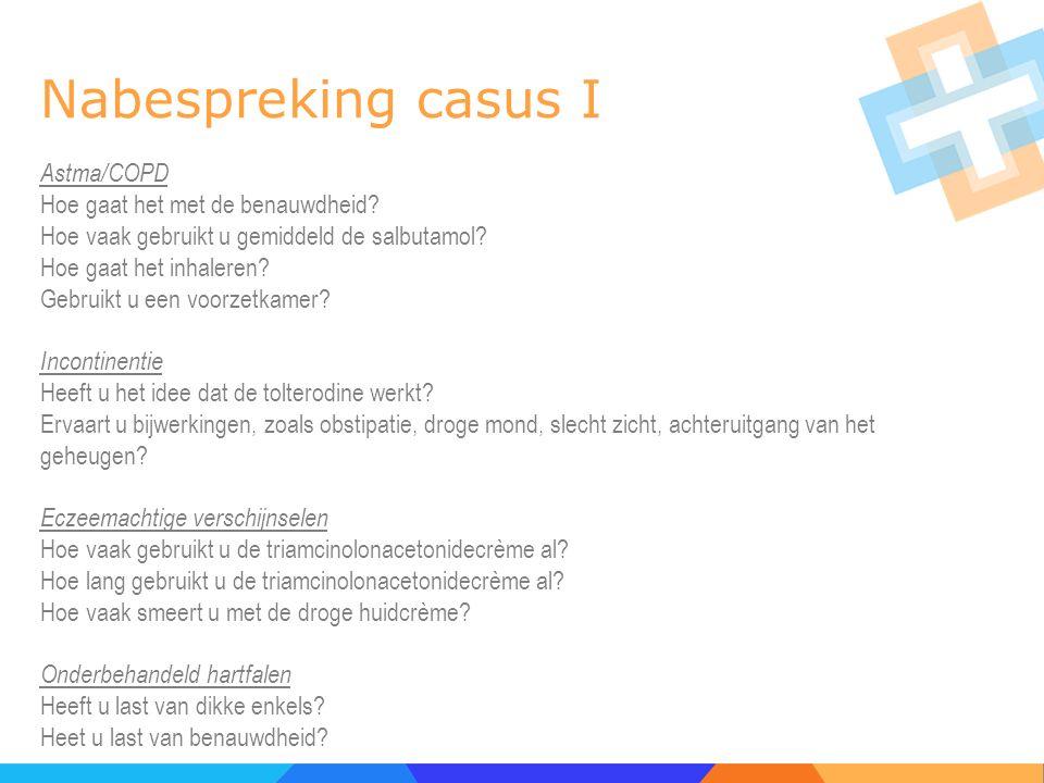 Nabespreking casus I Astma/COPD Hoe gaat het met de benauwdheid? Hoe vaak gebruikt u gemiddeld de salbutamol? Hoe gaat het inhaleren? Gebruikt u een v