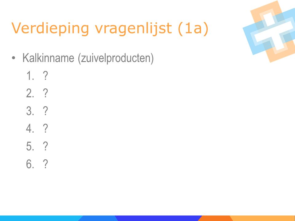 Verdieping vragenlijst (1b) Kalkinname (zuivelproducten) 1.Melk (+calcium) 2.Karnemelk 3.Yoghurt 4.Kwark 5.Vanillevla 6.Kaas