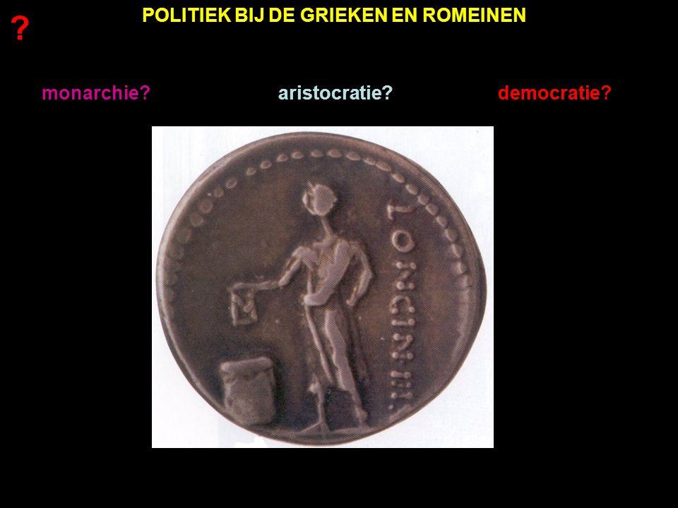 monarchie?aristocratie?democratie?democratie POLITIEK BIJ DE GRIEKEN EN ROMEINEN ?