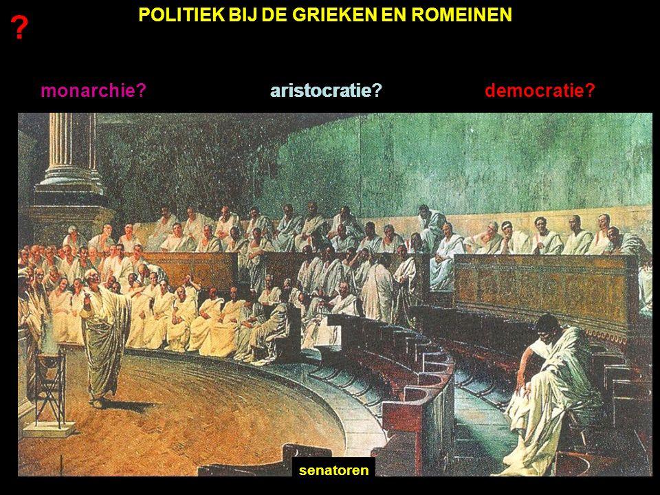 monarchie?aristocratie?democratie? aristocratie senatoren POLITIEK BIJ DE GRIEKEN EN ROMEINEN ?