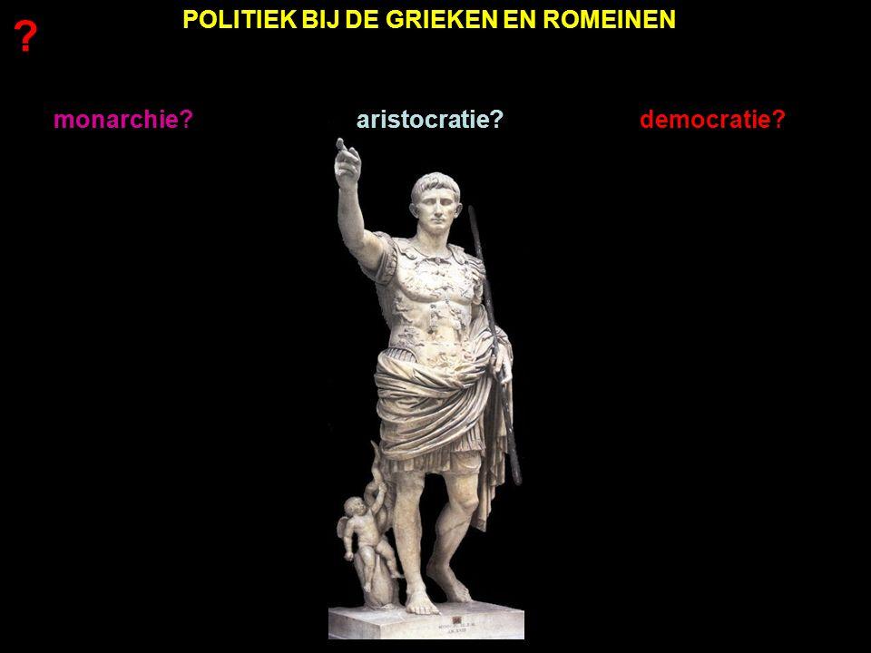 als een koning of keizer de meeste macht heeft als een kleine groep de meeste macht heeft door afkomst of rijkdom als het hele volk de meeste macht heeft monarchiearistocratiedemocratie leerdoel Romeinen: b.