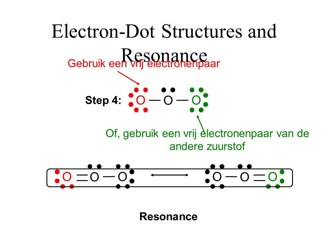 Electron-Dot Structures and Resonance Step 4: O O O Of, gebruik een vrij electronenpaar van de andere zuurstof Gebruik een vrij electronenpaar O O OO O O Resonance