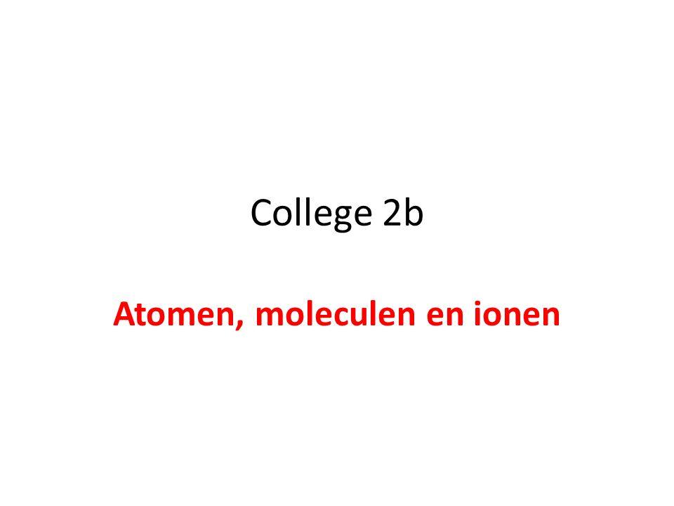 College 2b Atomen, moleculen en ionen