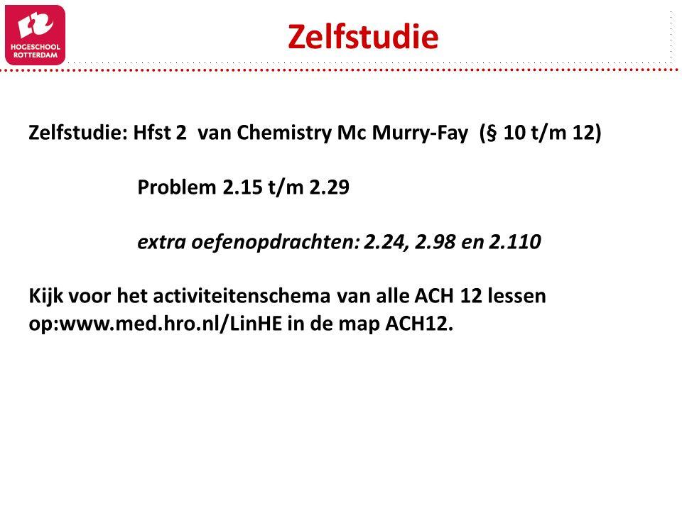 Zelfstudie Zelfstudie: Hfst 2 van Chemistry Mc Murry-Fay (§ 10 t/m 12) Problem 2.15 t/m 2.29 extra oefenopdrachten: 2.24, 2.98 en 2.110 Kijk voor het activiteitenschema van alle ACH 12 lessen op:www.med.hro.nl/LinHE in de map ACH12.