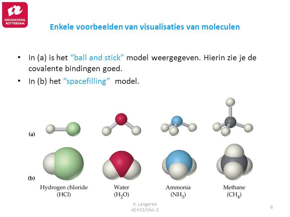 """K. Langereis ACH11/hfst. 2 6 Enkele voorbeelden van visualisaties van moleculen In (a) is het """"ball and stick"""" model weergegeven. Hierin zie je de cov"""