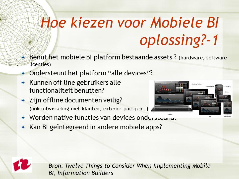 Hoe kiezen voor Mobiele BI oplossing?-1  Benut het mobiele BI platform bestaande assets .