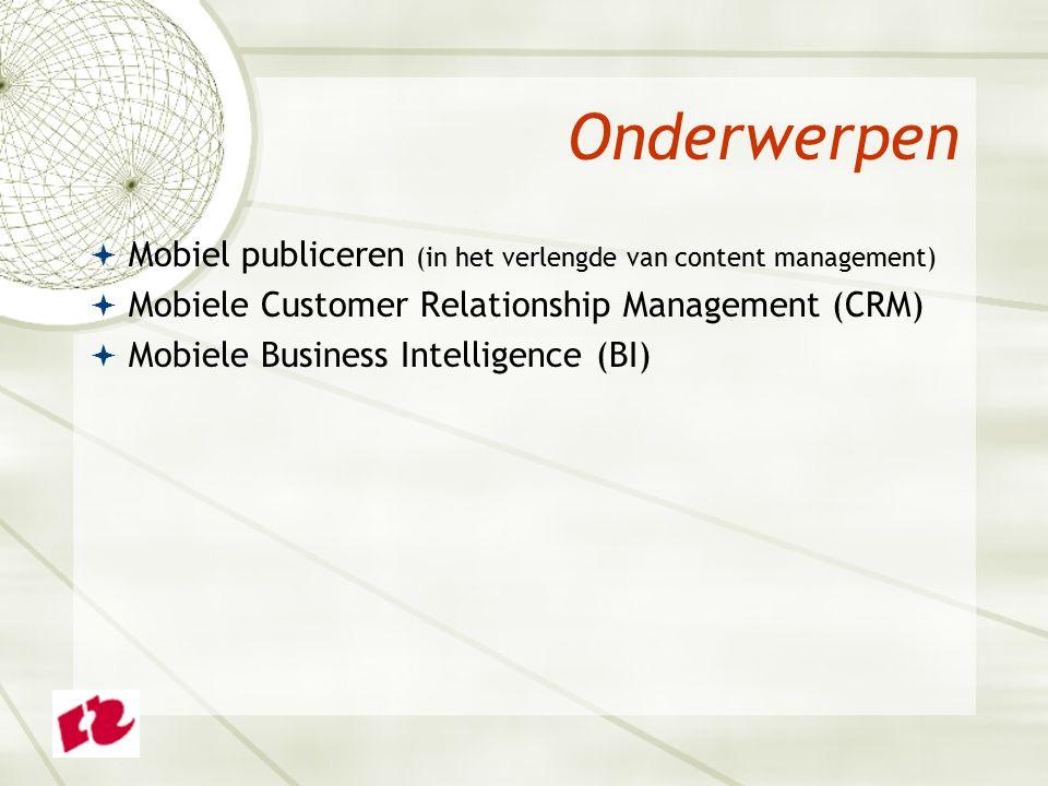 Onderwerpen  Mobiel publiceren (in het verlengde van content management)  Mobiele Customer Relationship Management (CRM)  Mobiele Business Intelligence (BI)