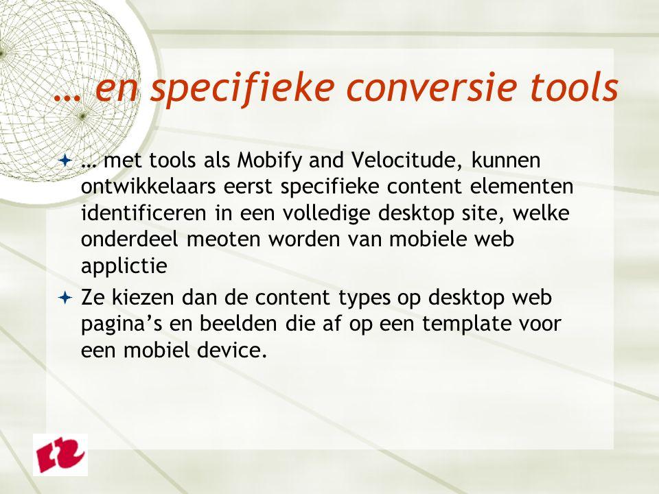 … en specifieke conversie tools  … met tools als Mobify and Velocitude, kunnen ontwikkelaars eerst specifieke content elementen identificeren in een volledige desktop site, welke onderdeel meoten worden van mobiele web applictie  Ze kiezen dan de content types op desktop web pagina's en beelden die af op een template voor een mobiel device.