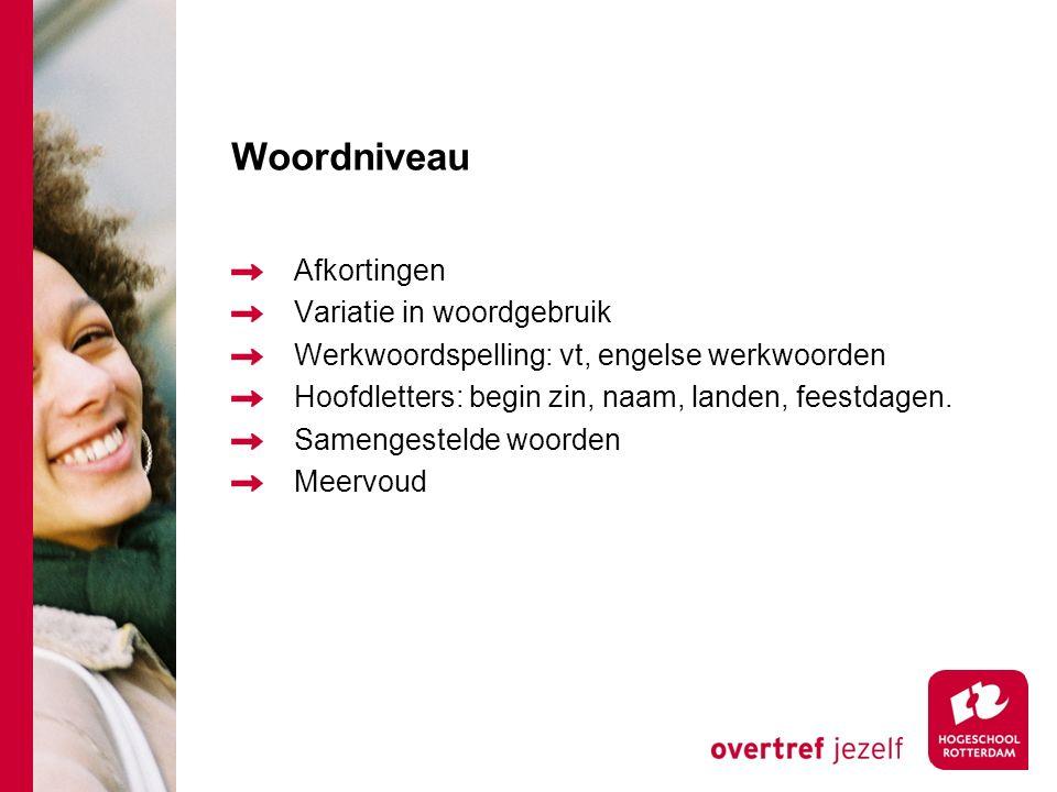 Woordniveau Afkortingen Variatie in woordgebruik Werkwoordspelling: vt, engelse werkwoorden Hoofdletters: begin zin, naam, landen, feestdagen.