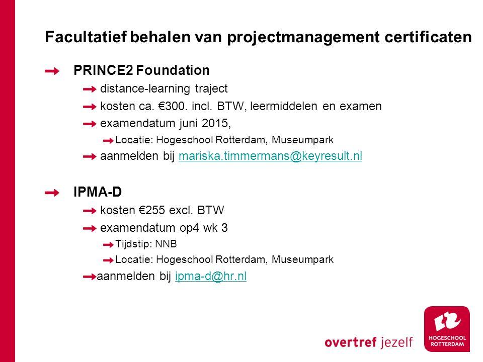 Facultatief behalen van projectmanagement certificaten PRINCE2 Foundation distance-learning traject kosten ca. €300. incl. BTW, leermiddelen en examen