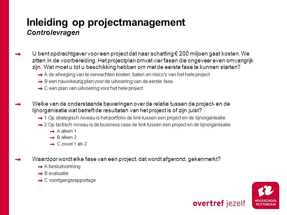 U bent opdrachtgever voor een project dat naar schatting € 200 miljoen gaat kosten. We zitten in de voorbereiding. Het projectplan omvat vier fasen di