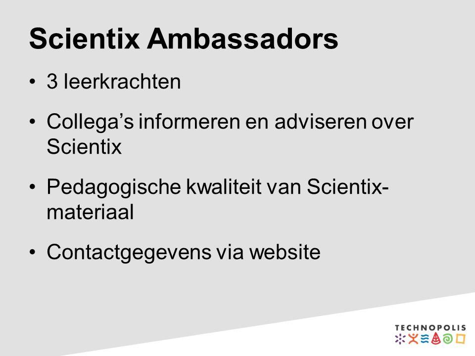 Scientix Ambassadors 3 leerkrachten Collega's informeren en adviseren over Scientix Pedagogische kwaliteit van Scientix- materiaal Contactgegevens via website