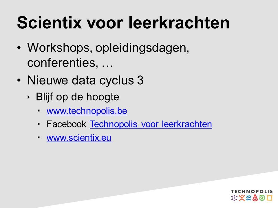 Scientix voor leerkrachten Workshops, opleidingsdagen, conferenties, … Nieuwe data cyclus 3  Blijf op de hoogte  www.technopolis.be www.technopolis.be  Facebook Technopolis voor leerkrachtenTechnopolis voor leerkrachten  www.scientix.eu www.scientix.eu