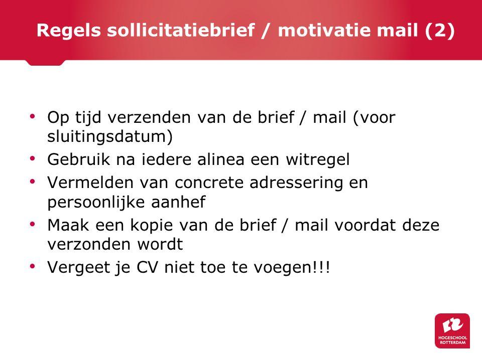 Regels sollicitatiebrief / motivatie mail (2) Op tijd verzenden van de brief / mail (voor sluitingsdatum) Gebruik na iedere alinea een witregel Vermel
