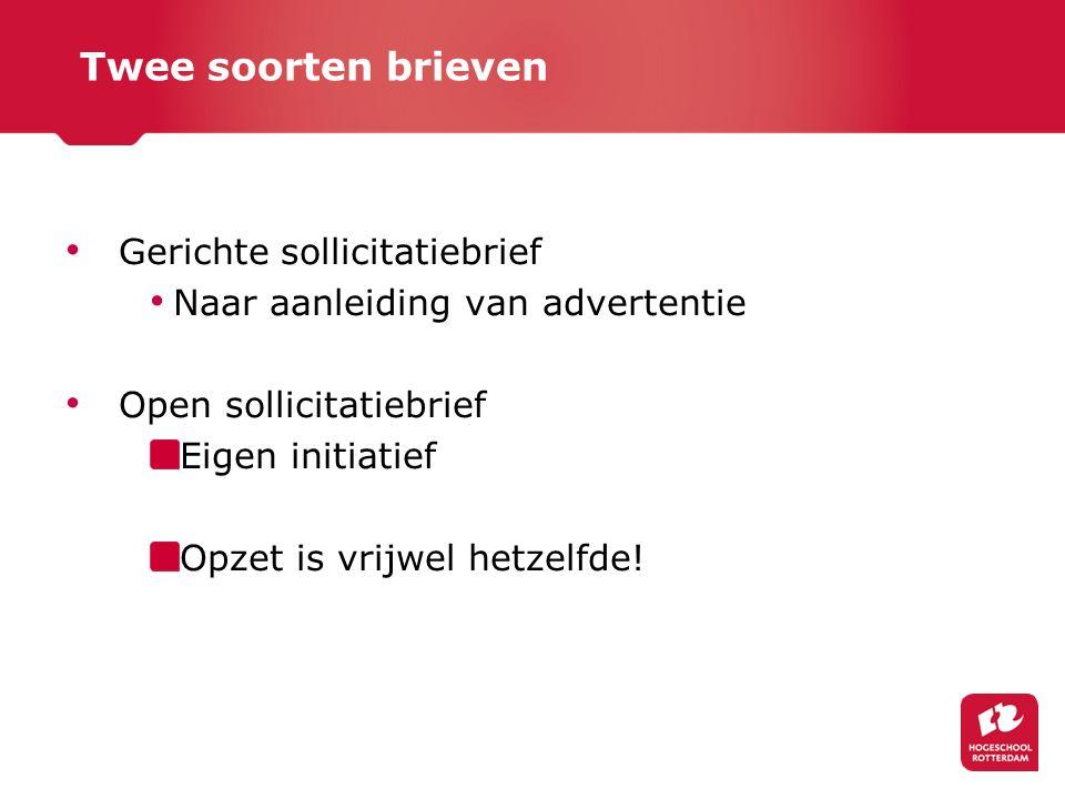 Twee soorten brieven Gerichte sollicitatiebrief Naar aanleiding van advertentie Open sollicitatiebrief Eigen initiatief Opzet is vrijwel hetzelfde!
