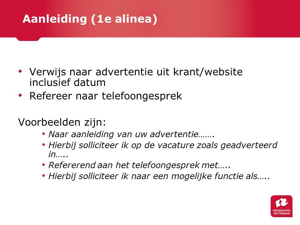 Aanleiding (1e alinea) Verwijs naar advertentie uit krant/website inclusief datum Refereer naar telefoongesprek Voorbeelden zijn: Naar aanleiding van