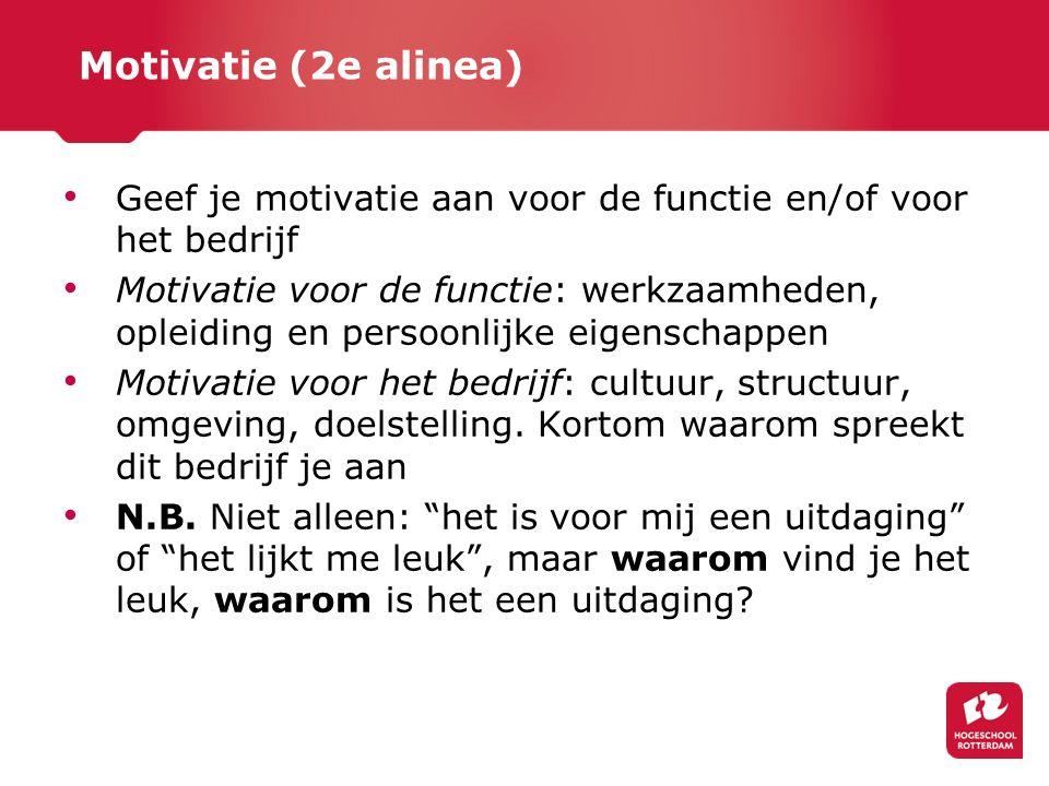 Motivatie (2e alinea) Geef je motivatie aan voor de functie en/of voor het bedrijf Motivatie voor de functie: werkzaamheden, opleiding en persoonlijke