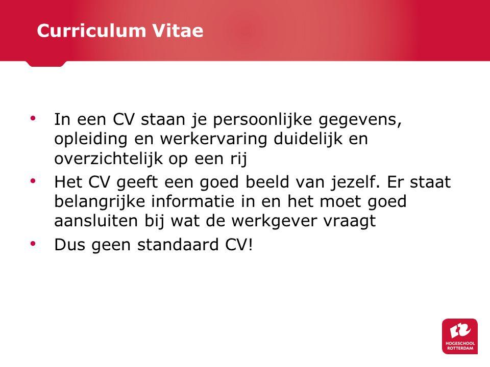 Curriculum Vitae In een CV staan je persoonlijke gegevens, opleiding en werkervaring duidelijk en overzichtelijk op een rij Het CV geeft een goed beel