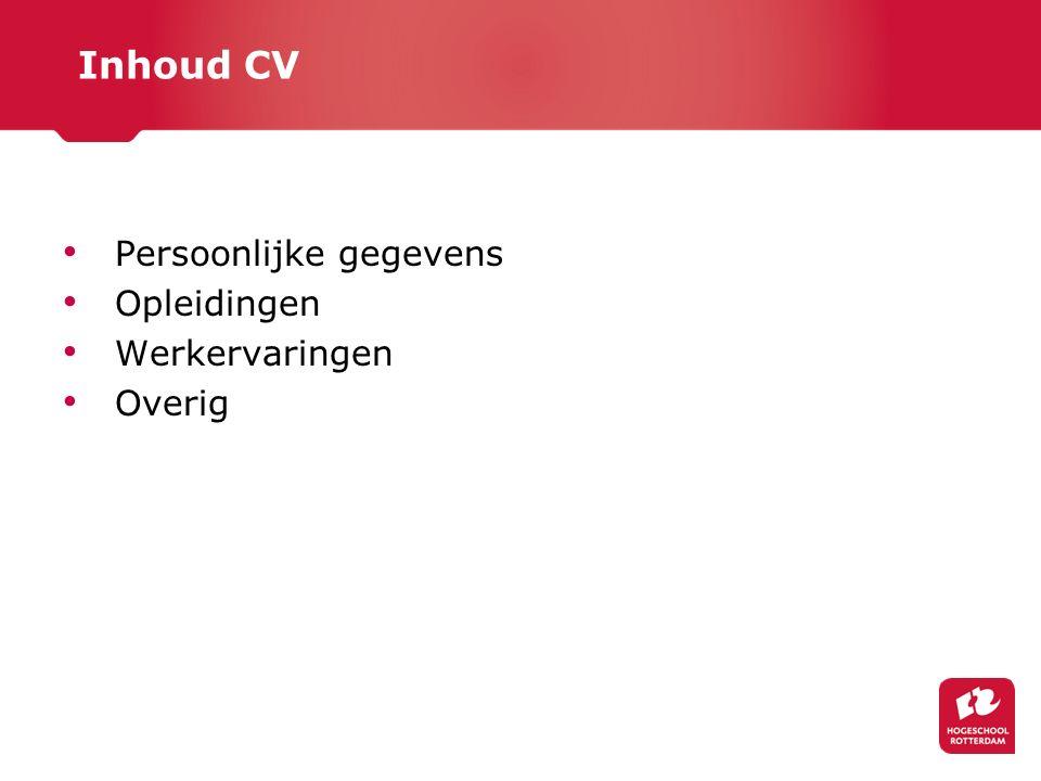 Inhoud CV Persoonlijke gegevens Opleidingen Werkervaringen Overig