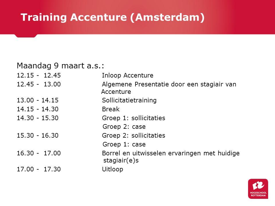 Training Accenture (Amsterdam) Maandag 9 maart a.s.: 12.15 - 12.45 Inloop Accenture 12.45 - 13.00 Algemene Presentatie door een stagiair van Accenture