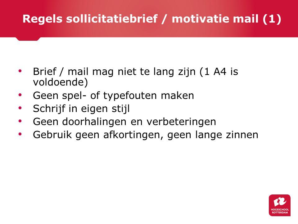 Regels sollicitatiebrief / motivatie mail (1) Brief / mail mag niet te lang zijn (1 A4 is voldoende) Geen spel- of typefouten maken Schrijf in eigen s