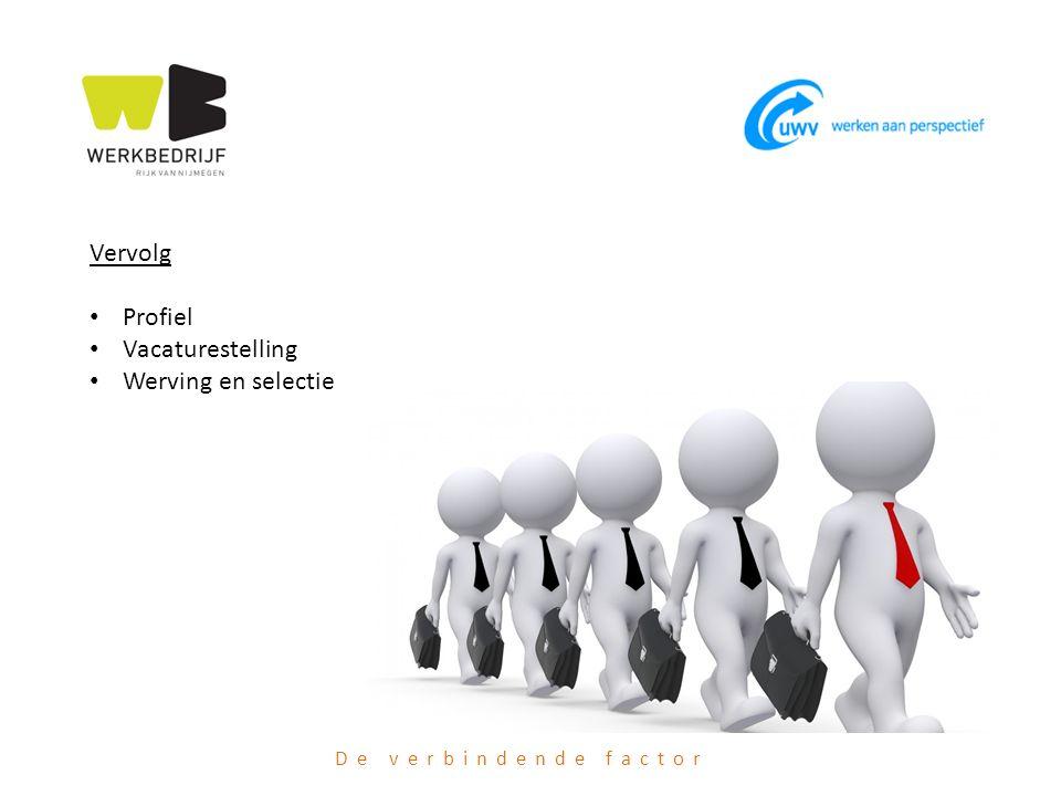 De verbindende factor Vervolg Profiel Vacaturestelling Werving en selectie