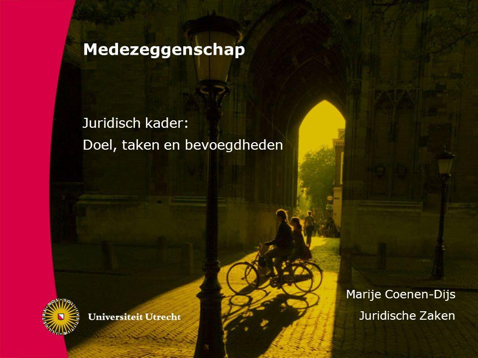 Medezeggenschap Juridisch kader: Doel, taken en bevoegdheden Marije Coenen-Dijs Juridische Zaken