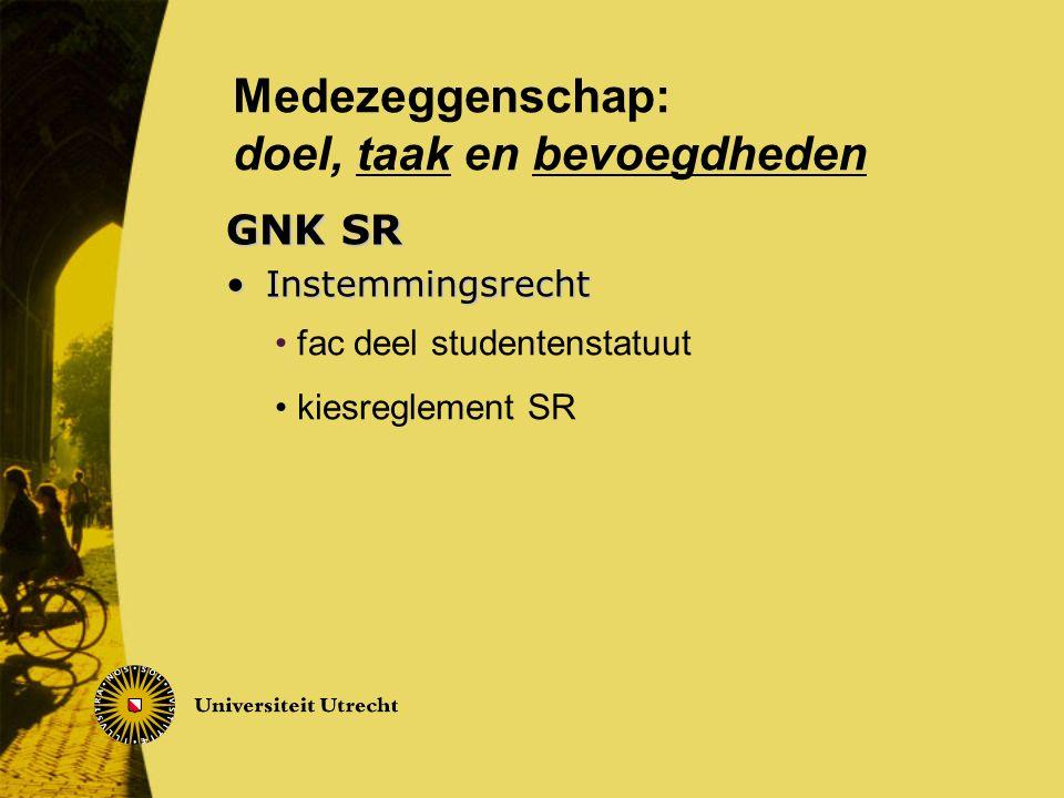 GNK SR InstemmingsrechtInstemmingsrecht fac deel studentenstatuut kiesreglement SR Medezeggenschap: doel, taak en bevoegdheden
