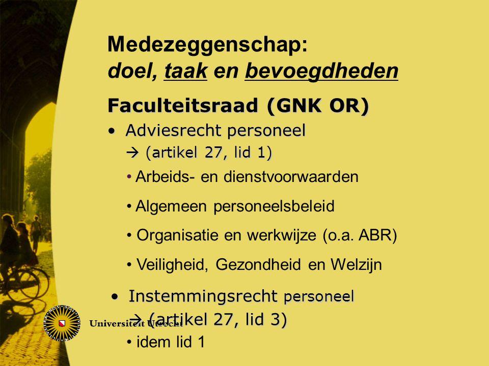 Faculteitsraad (GNK OR) Adviesrecht personeelAdviesrecht personeel  (artikel 27, lid 1) Arbeids- en dienstvoorwaarden Algemeen personeelsbeleid Organisatie en werkwijze (o.a.