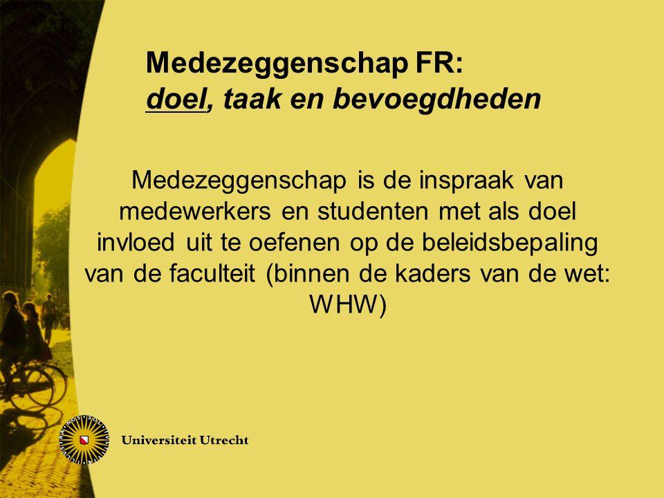 Medezeggenschap is de inspraak van medewerkers en studenten met als doel invloed uit te oefenen op de beleidsbepaling van de faculteit (binnen de kaders van de wet: WHW) Medezeggenschap FR: doel, taak en bevoegdheden