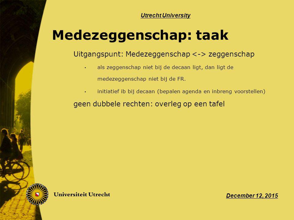 Medezeggenschap: taak Uitgangspunt: Medezeggenschap zeggenschap als zeggenschap niet bij de decaan ligt, dan ligt de medezeggenschap niet bij de FR.