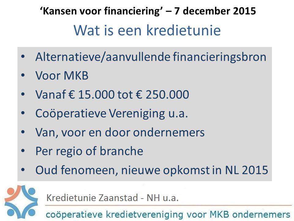 Wat is een kredietunie Alternatieve/aanvullende financieringsbron Voor MKB Vanaf € 15.000 tot € 250.000 Coöperatieve Vereniging u.a.