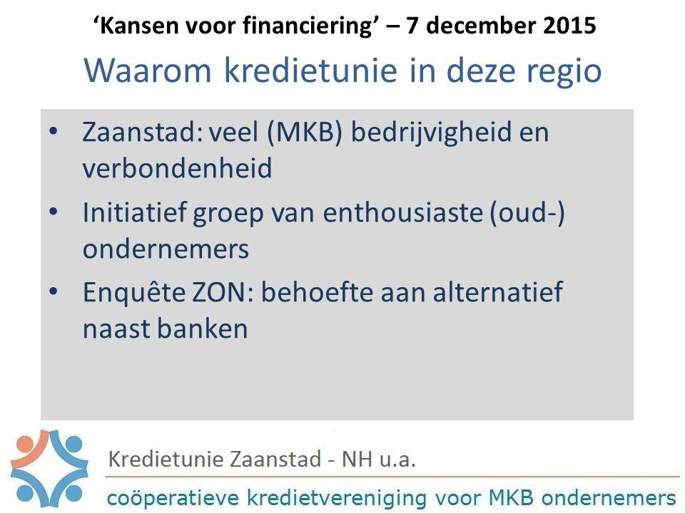 Kredietunie Zaanstad - NH Opgericht 14 april 2015 Henk de Ridder– voorzitter Petra Derlagen–penningmeester Coos Oomen–secretaris Van Provincie NH subsidie verkregen voor deel van de opstart kosten.
