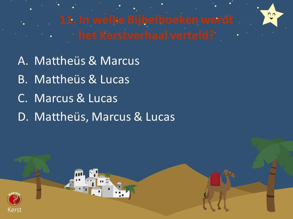 11. In welke Bijbelboeken wordt het Kerstverhaal verteld? A.Mattheüs & Marcus B.Mattheüs & Lucas C.Marcus & Lucas D.Mattheüs, Marcus & Lucas
