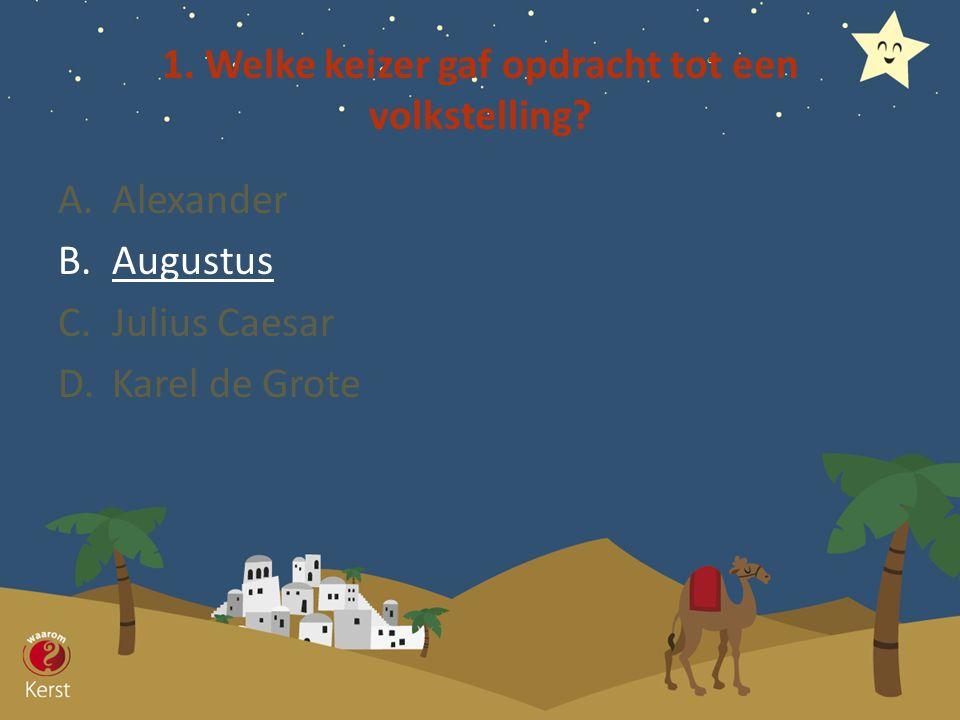1. Welke keizer gaf opdracht tot een volkstelling? A.Alexander B.Augustus C.Julius Caesar D.Karel de Grote