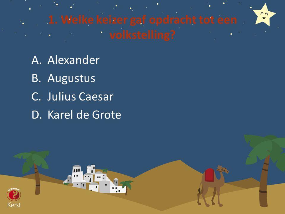 A.Alexander B.Augustus C.Julius Caesar D.Karel de Grote 1. Welke keizer gaf opdracht tot een volkstelling?