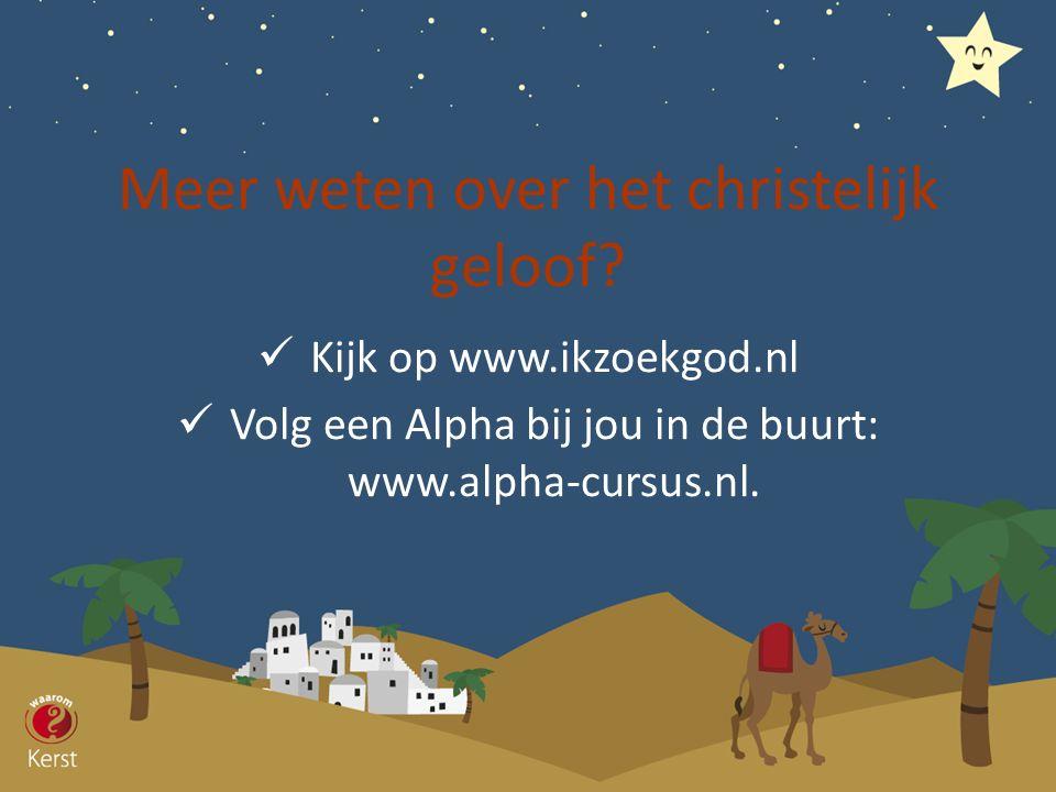 Meer weten over het christelijk geloof? Kijk op www.ikzoekgod.nl Volg een Alpha bij jou in de buurt: www.alpha-cursus.nl.