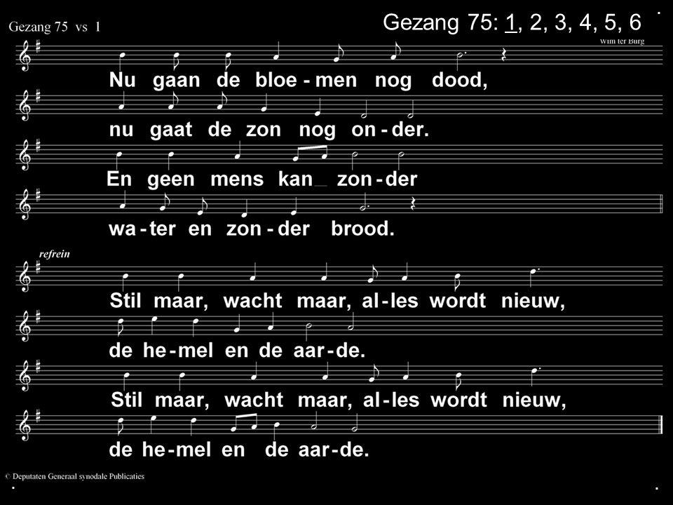 ... Gezang 75: 1, 2, 3, 4, 5, 6