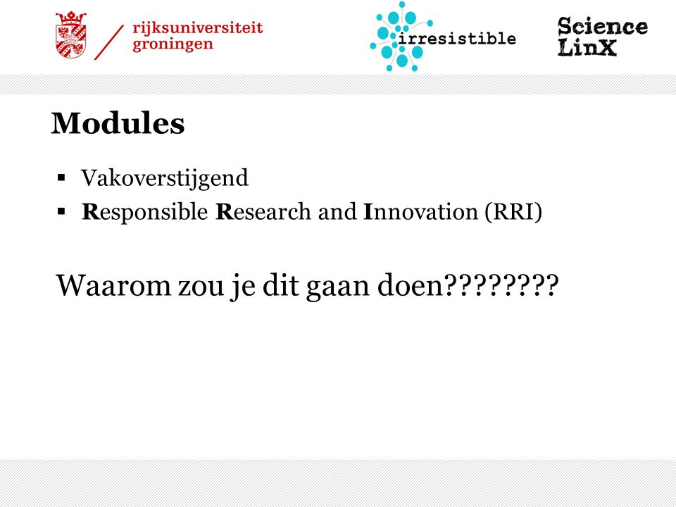 Modules  Vakoverstijgend  Responsible Research and Innovation (RRI) Waarom zou je dit gaan doen